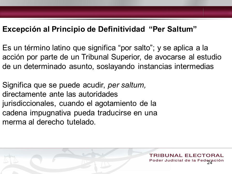24 Excepción al Principio de Definitividad Per Saltum Es un término latino que significa por salto; y se aplica a la acción por parte de un Tribunal S
