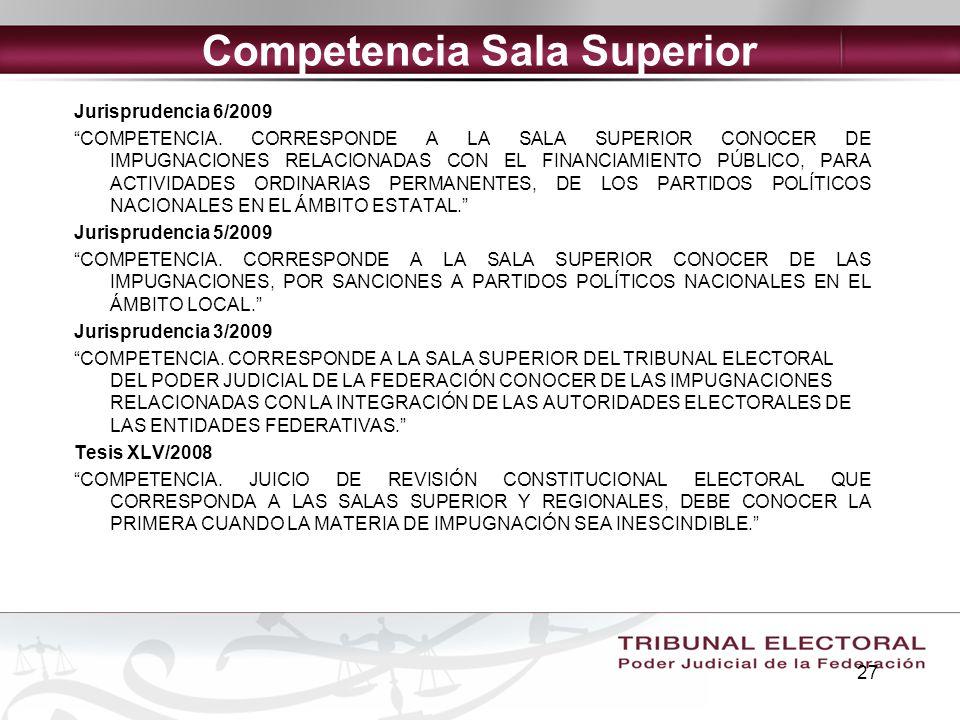 27 Competencia Sala Superior Jurisprudencia 6/2009 COMPETENCIA. CORRESPONDE A LA SALA SUPERIOR CONOCER DE IMPUGNACIONES RELACIONADAS CON EL FINANCIAMI