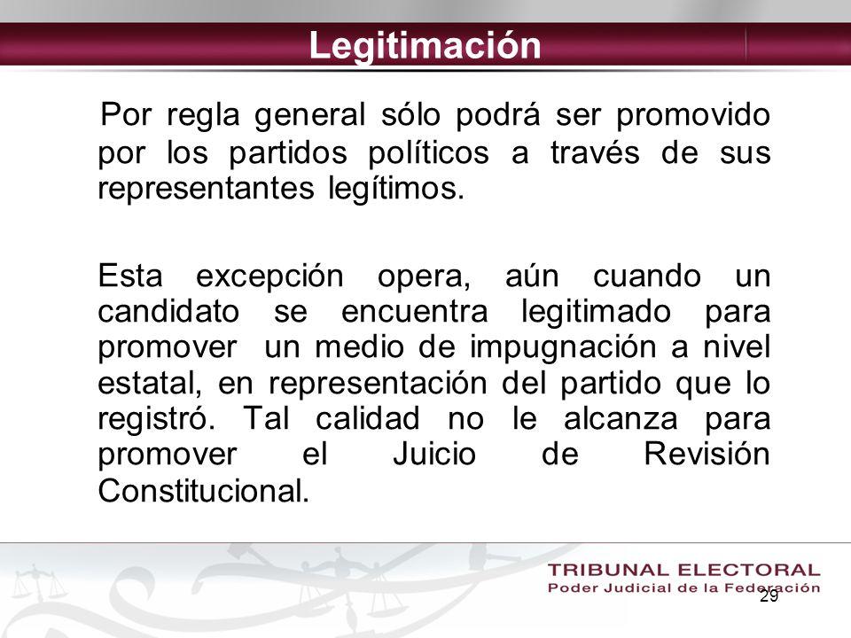 29 Legitimación Por regla general sólo podrá ser promovido por los partidos políticos a través de sus representantes legítimos. Esta excepción opera,