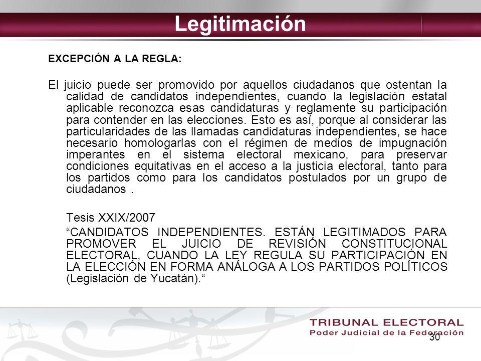 30 Legitimación EXCEPCIÓN A LA REGLA: El juicio puede ser promovido por aquellos ciudadanos que ostentan la calidad de candidatos independientes, cuan