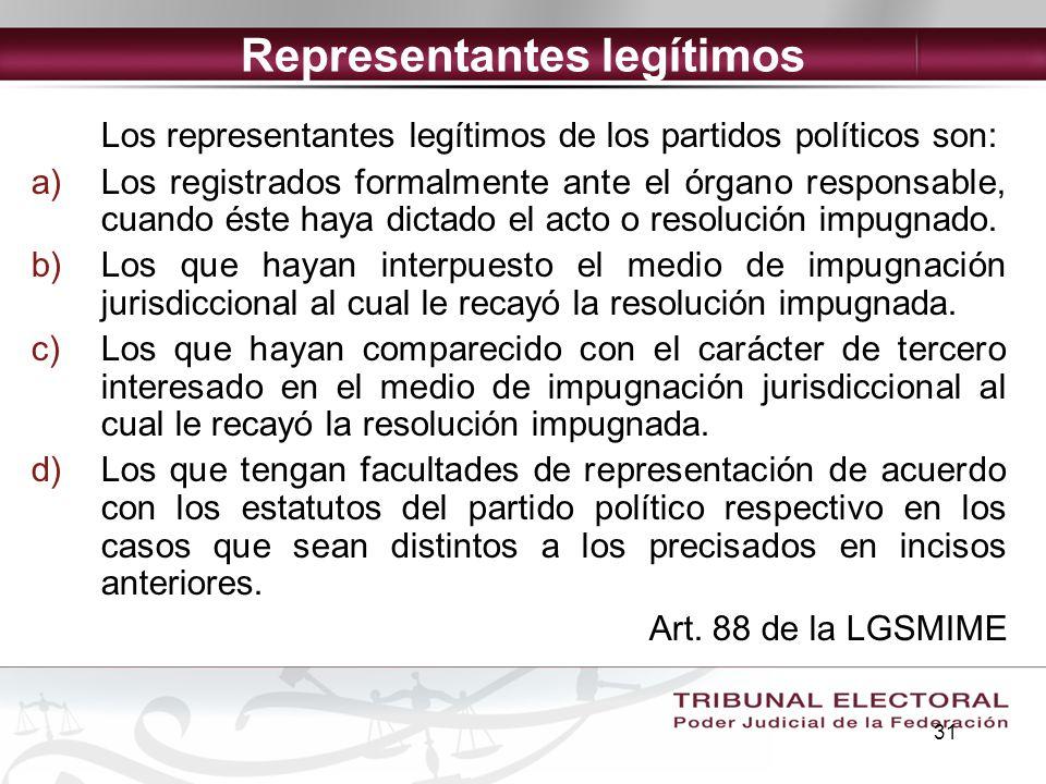 31 Representantes legítimos Los representantes legítimos de los partidos políticos son: a)Los registrados formalmente ante el órgano responsable, cuan