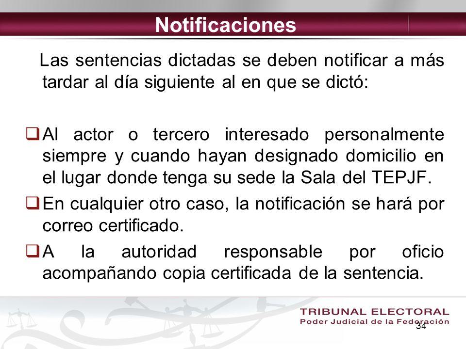 34 Notificaciones Las sentencias dictadas se deben notificar a más tardar al día siguiente al en que se dictó: Al actor o tercero interesado personalm
