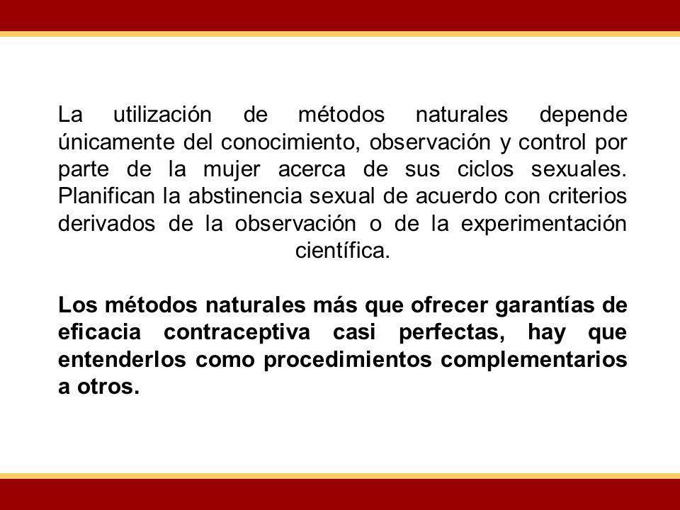 La utilización de métodos naturales depende únicamente del conocimiento, observación y control por parte de la mujer acerca de sus ciclos sexuales. Pl