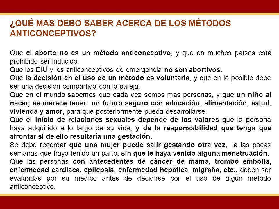 ¿QUÉ MAS DEBO SABER ACERCA DE LOS MÉTODOS ANTICONCEPTIVOS? Que el aborto no es un método anticonceptivo, y que en muchos países está prohibido ser ind