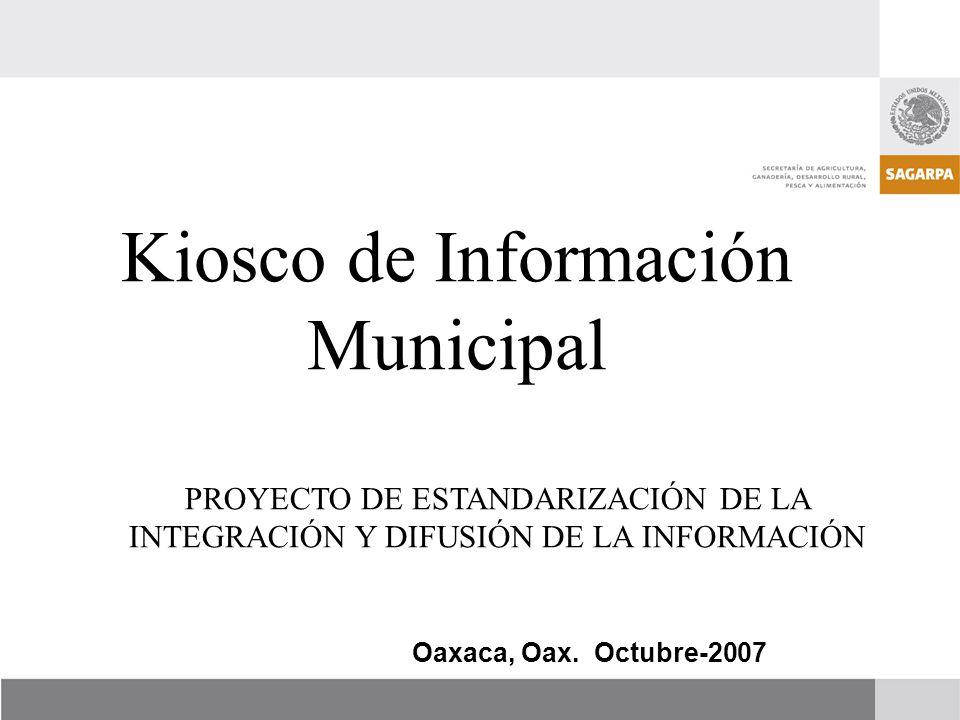 Kiosco de Información Municipal PROYECTO DE ESTANDARIZACIÓN DE LA INTEGRACIÓN Y DIFUSIÓN DE LA INFORMACIÓN Oaxaca, Oax. Octubre-2007
