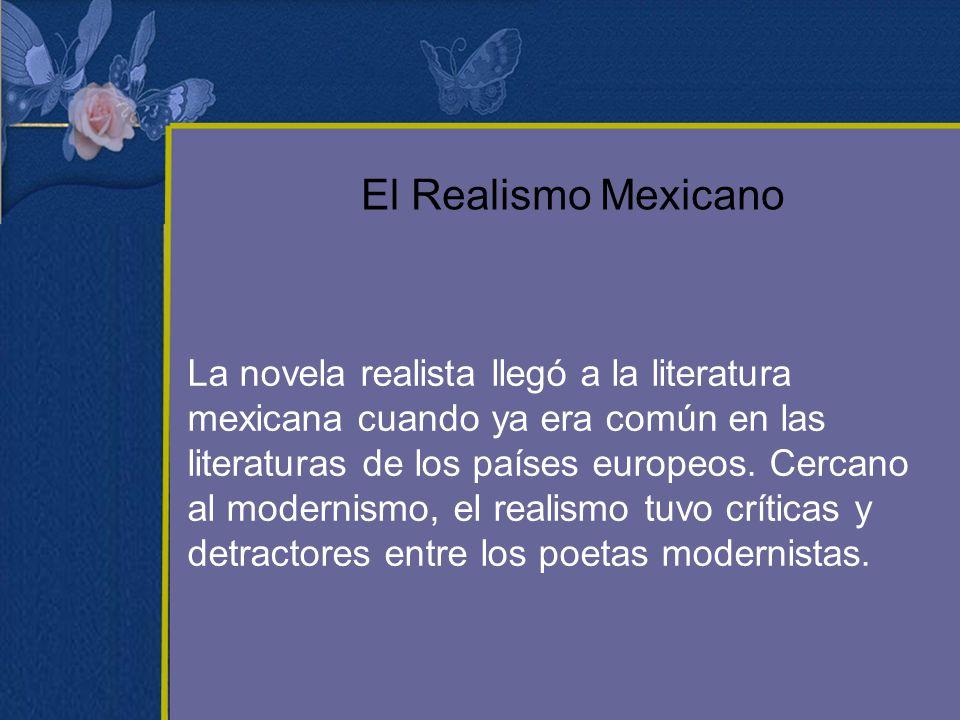 El Realismo Mexicano La novela realista llegó a la literatura mexicana cuando ya era común en las literaturas de los países europeos. Cercano al moder