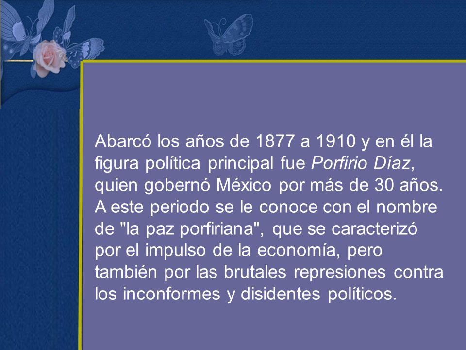 Abarcó los años de 1877 a 1910 y en él la figura política principal fue Porfirio Díaz, quien gobernó México por más de 30 años. A este periodo se le c
