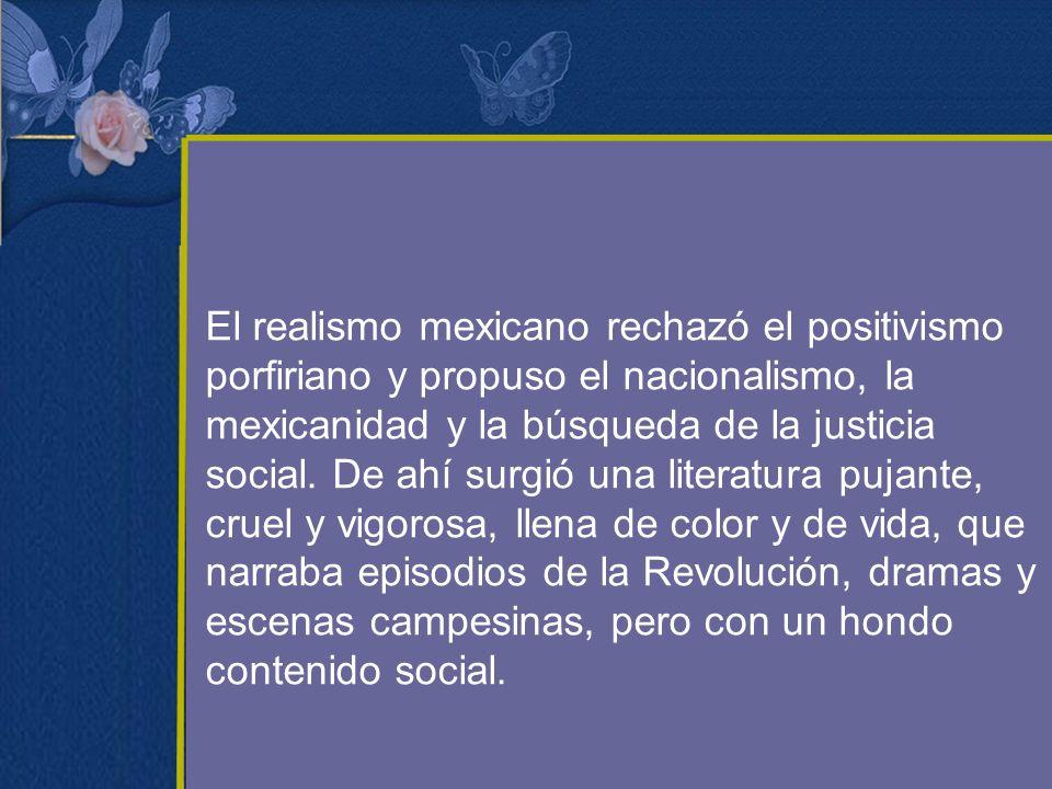 El realismo mexicano rechazó el positivismo porfiriano y propuso el nacionalismo, la mexicanidad y la búsqueda de la justicia social. De ahí surgió un