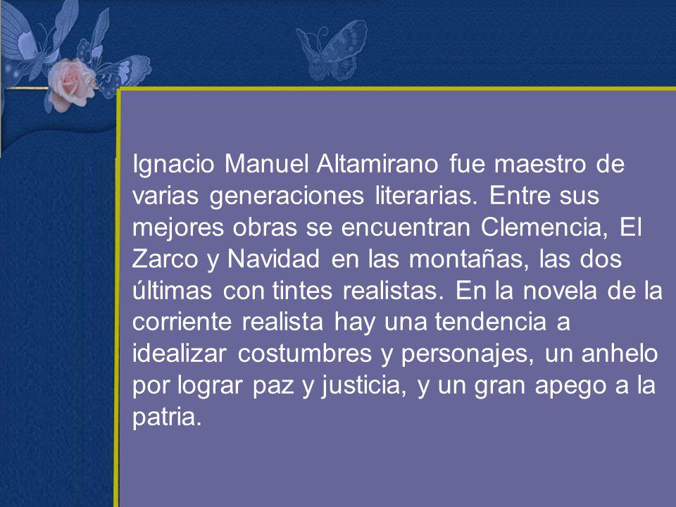 Ignacio Manuel Altamirano fue maestro de varias generaciones literarias. Entre sus mejores obras se encuentran Clemencia, El Zarco y Navidad en las mo