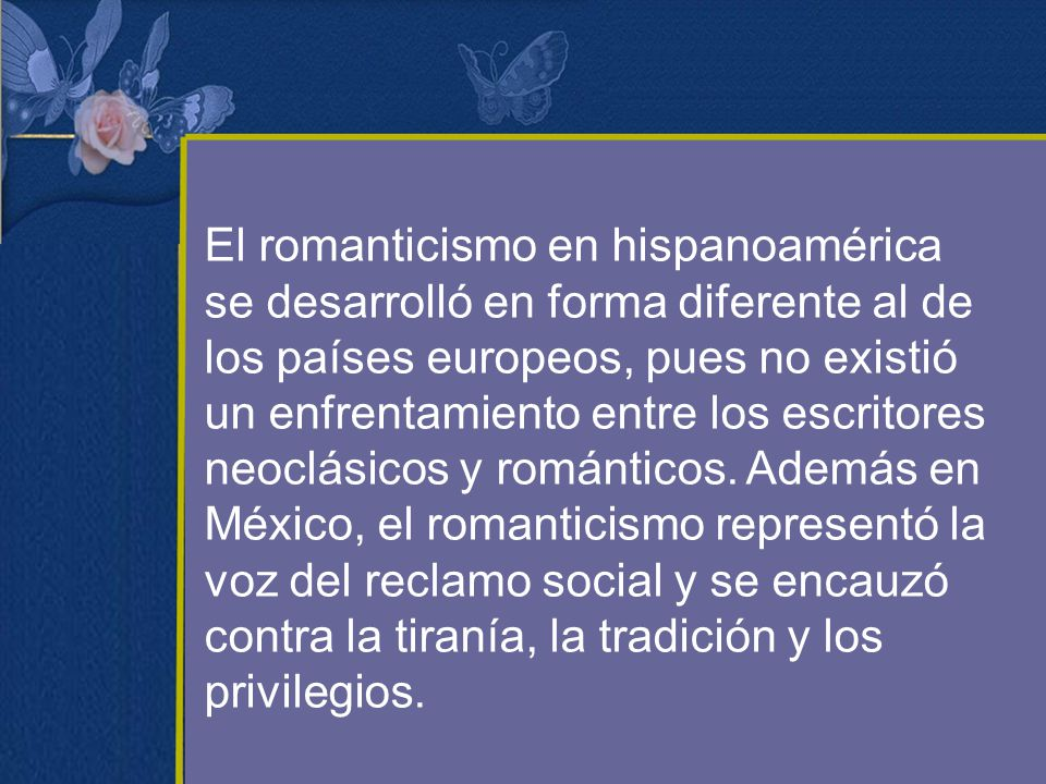 El romanticismo en hispanoamérica se desarrolló en forma diferente al de los países europeos, pues no existió un enfrentamiento entre los escritores n