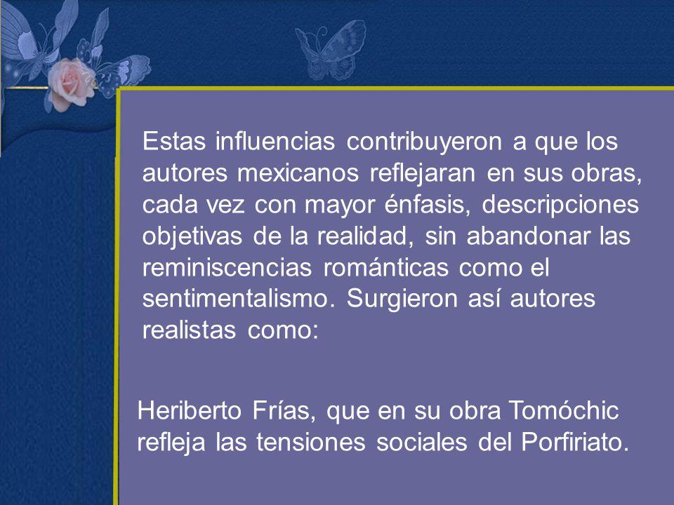 Estas influencias contribuyeron a que los autores mexicanos reflejaran en sus obras, cada vez con mayor énfasis, descripciones objetivas de la realida