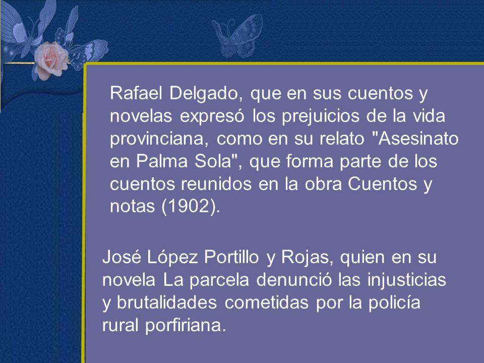 Rafael Delgado, que en sus cuentos y novelas expresó los prejuicios de la vida provinciana, como en su relato