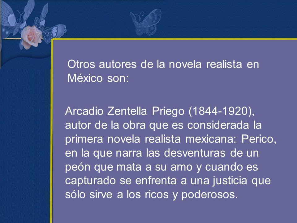 Otros autores de la novela realista en México son: Arcadio Zentella Priego (1844-1920), autor de la obra que es considerada la primera novela realista