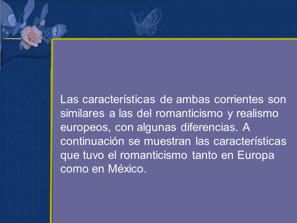 Las características de ambas corrientes son similares a las del romanticismo y realismo europeos, con algunas diferencias. A continuación se muestran