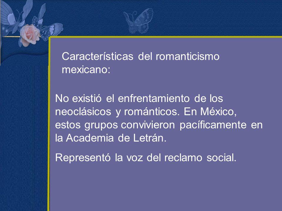 Características del romanticismo mexicano: No existió el enfrentamiento de los neoclásicos y románticos. En México, estos grupos convivieron pacíficam