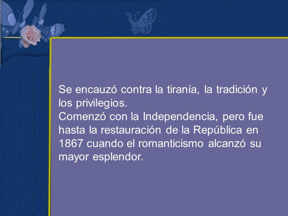 Se encauzó contra la tiranía, la tradición y los privilegios. Comenzó con la Independencia, pero fue hasta la restauración de la República en 1867 cua
