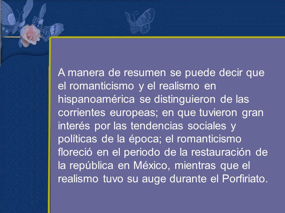 A manera de resumen se puede decir que el romanticismo y el realismo en hispanoamérica se distinguieron de las corrientes europeas; en que tuvieron gr