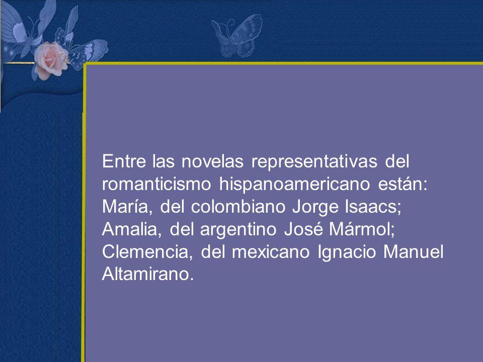 Entre las novelas representativas del romanticismo hispanoamericano están: María, del colombiano Jorge Isaacs; Amalia, del argentino José Mármol; Clem