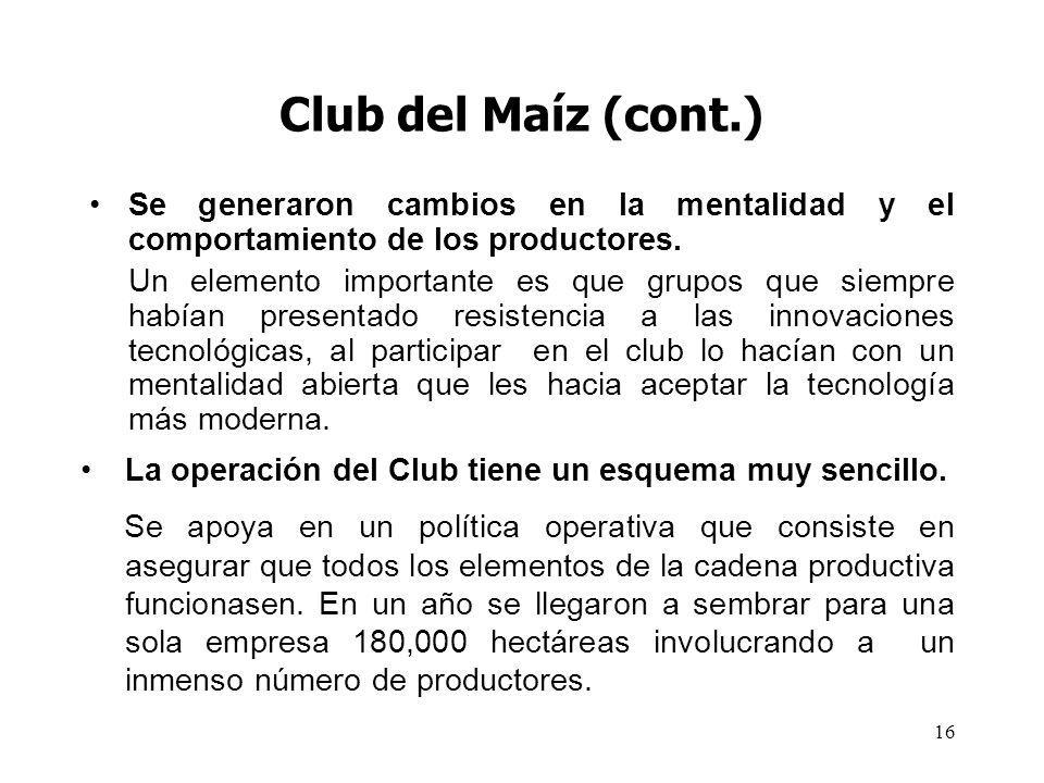 16 Club del Maíz (cont.) Se generaron cambios en la mentalidad y el comportamiento de los productores. Un elemento importante es que grupos que siempr