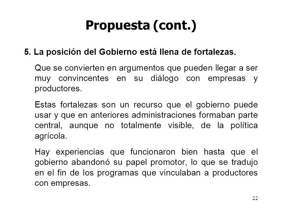 22 Propuesta (cont.) 5.La posición del Gobierno está llena de fortalezas.