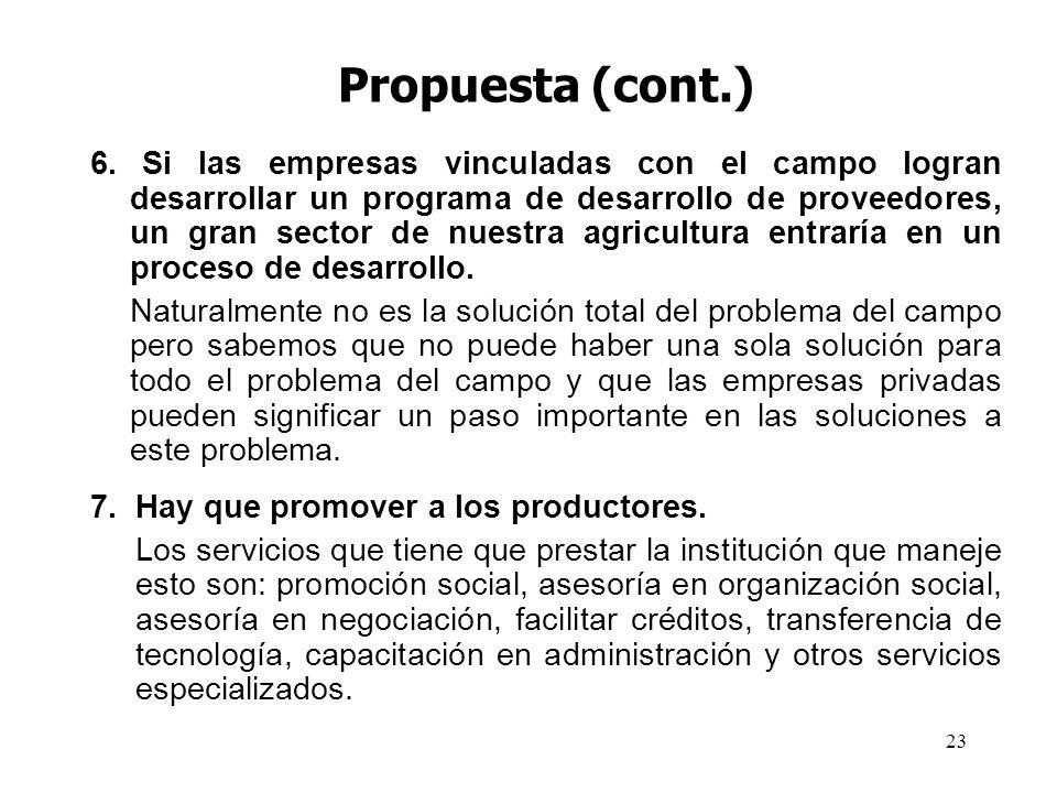 23 Propuesta (cont.) 6. Si las empresas vinculadas con el campo logran desarrollar un programa de desarrollo de proveedores, un gran sector de nuestra