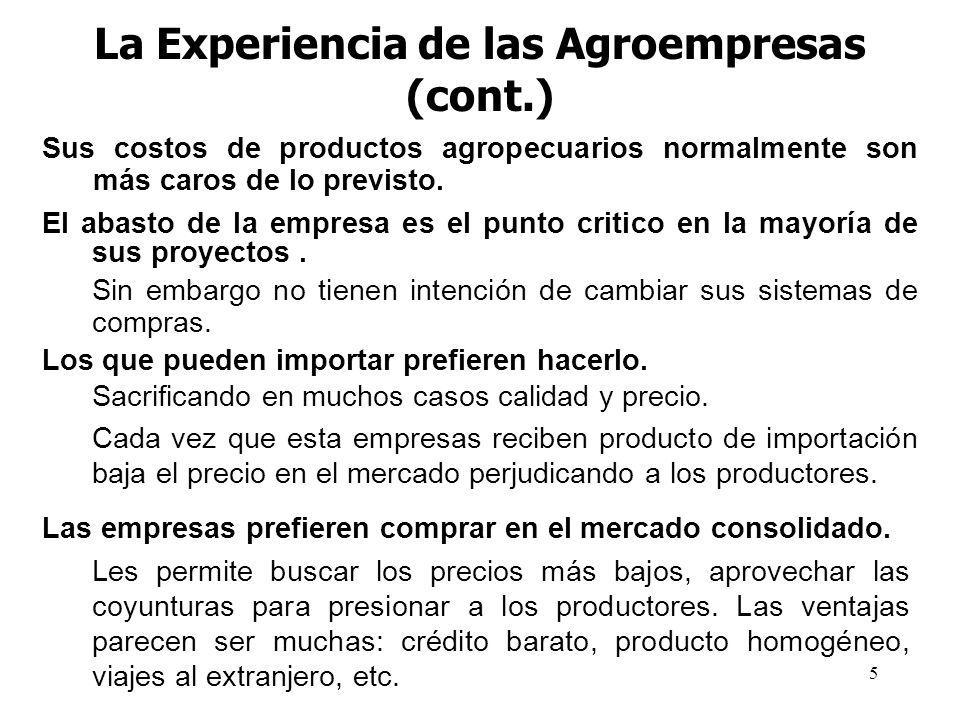 5 La Experiencia de las Agroempresas (cont.) Sus costos de productos agropecuarios normalmente son más caros de lo previsto. El abasto de la empresa e
