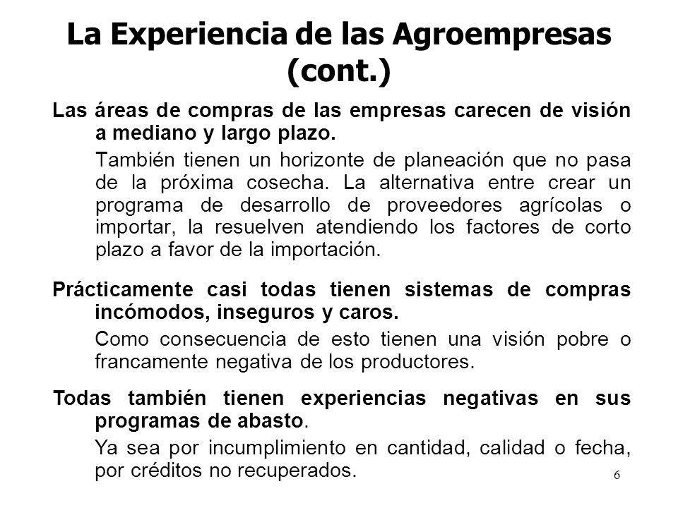 6 La Experiencia de las Agroempresas (cont.) Las áreas de compras de las empresas carecen de visión a mediano y largo plazo.