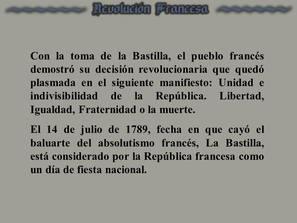 Con la toma de la Bastilla, el pueblo francés demostró su decisión revolucionaria que quedó plasmada en el siguiente manifiesto: Unidad e indivisibili