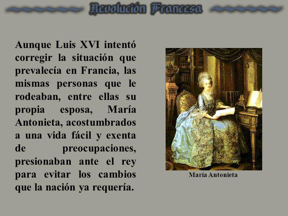 Aunque Luis XVI intentó corregir la situación que prevalecía en Francia, las mismas personas que le rodeaban, entre ellas su propia esposa, María Anto
