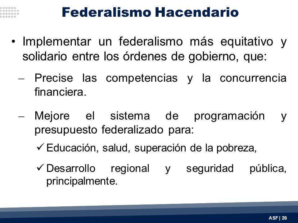 Implementar un federalismo más equitativo y solidario entre los órdenes de gobierno, que: ̶ Precise las competencias y la concurrencia financiera.
