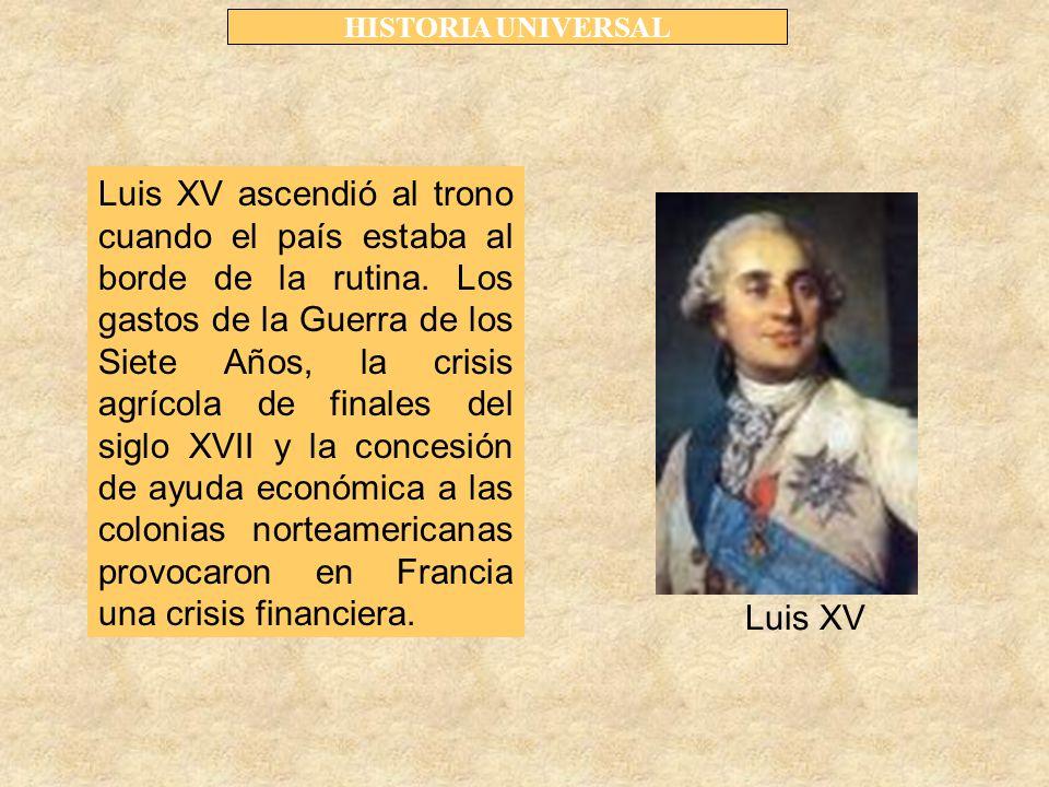 HISTORIA UNIVERSAL Luis XV ascendió al trono cuando el país estaba al borde de la rutina.