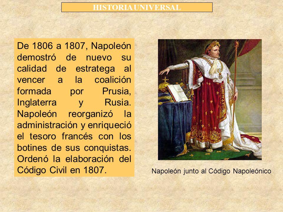 HISTORIA UNIVERSAL De 1806 a 1807, Napoleón demostró de nuevo su calidad de estratega al vencer a la coalición formada por Prusia, Inglaterra y Rusia.