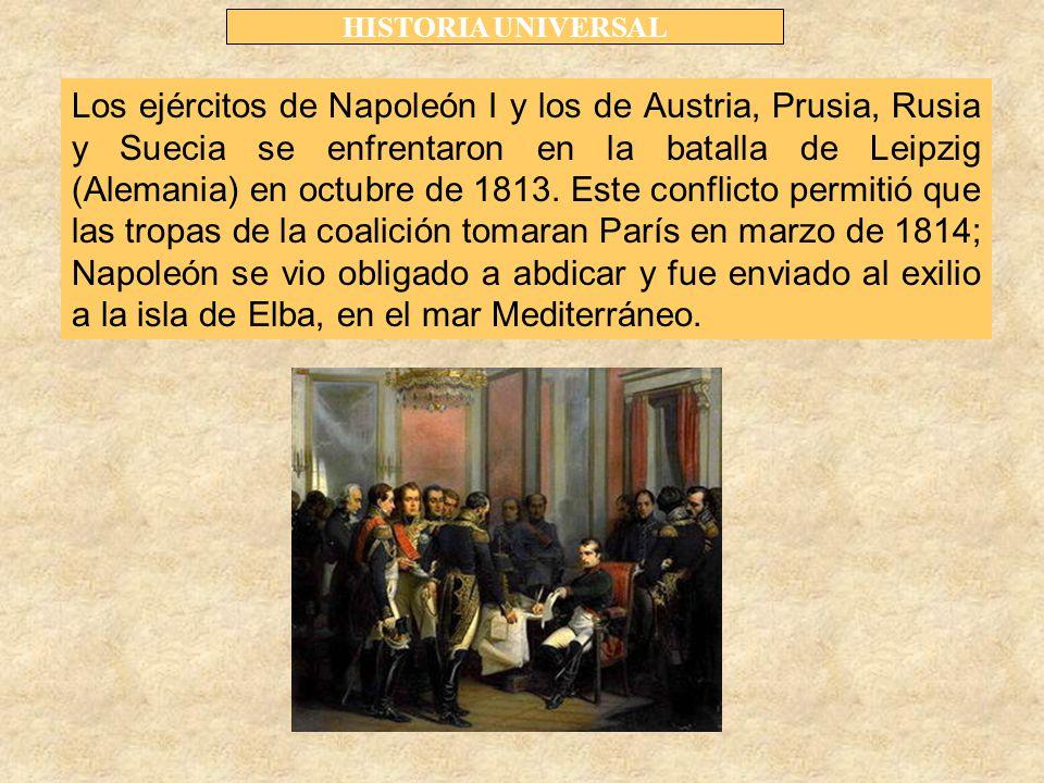 HISTORIA UNIVERSAL Los ejércitos de Napoleón I y los de Austria, Prusia, Rusia y Suecia se enfrentaron en la batalla de Leipzig (Alemania) en octubre de 1813.