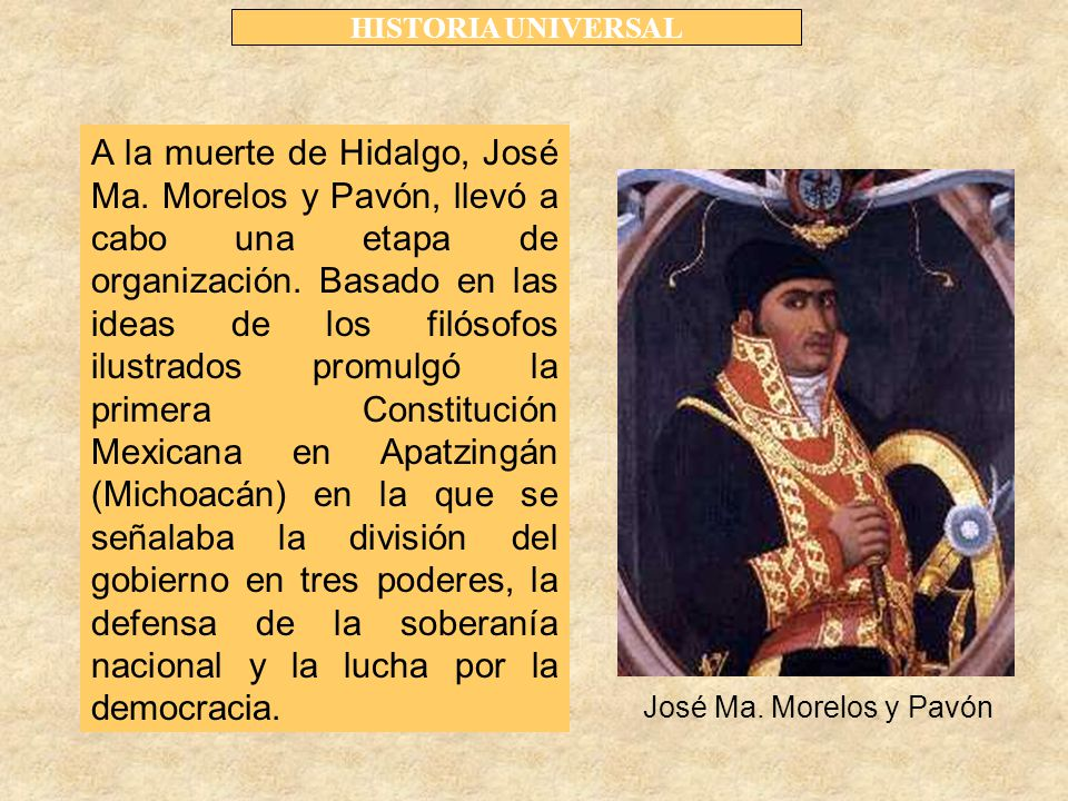 HISTORIA UNIVERSAL A la muerte de Hidalgo, José Ma.