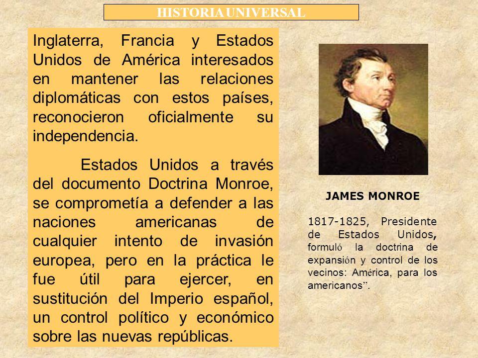 HISTORIA UNIVERSAL Inglaterra, Francia y Estados Unidos de América interesados en mantener las relaciones diplomáticas con estos países, reconocieron oficialmente su independencia.