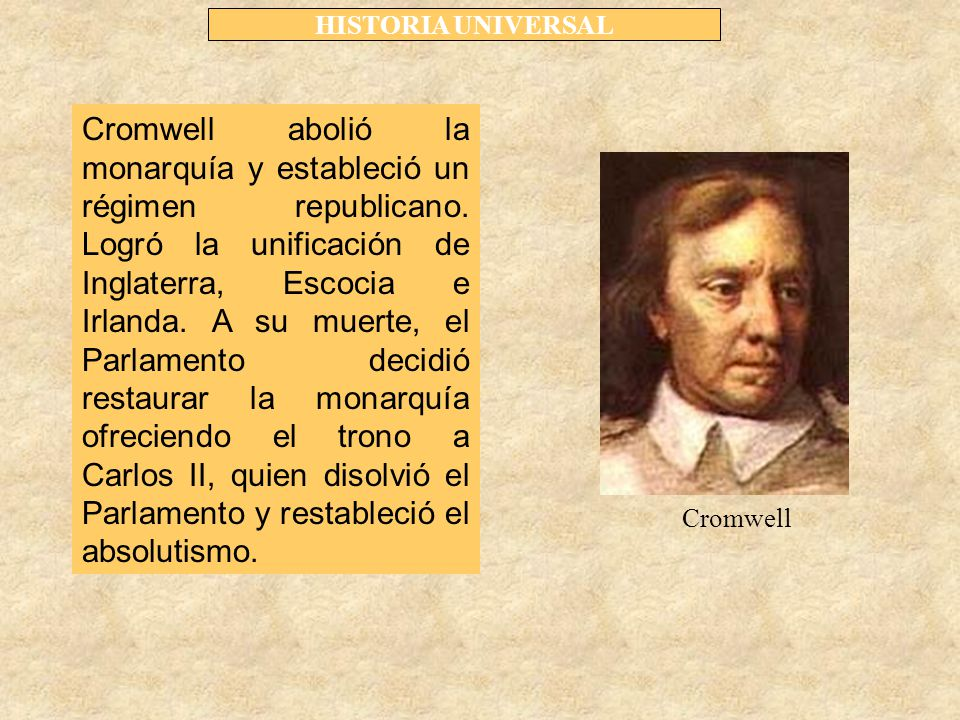 HISTORIA UNIVERSAL Le sucedió en el trono Jacobo II quien impuso el catolicismo y agudizó la monarquía absoluta.