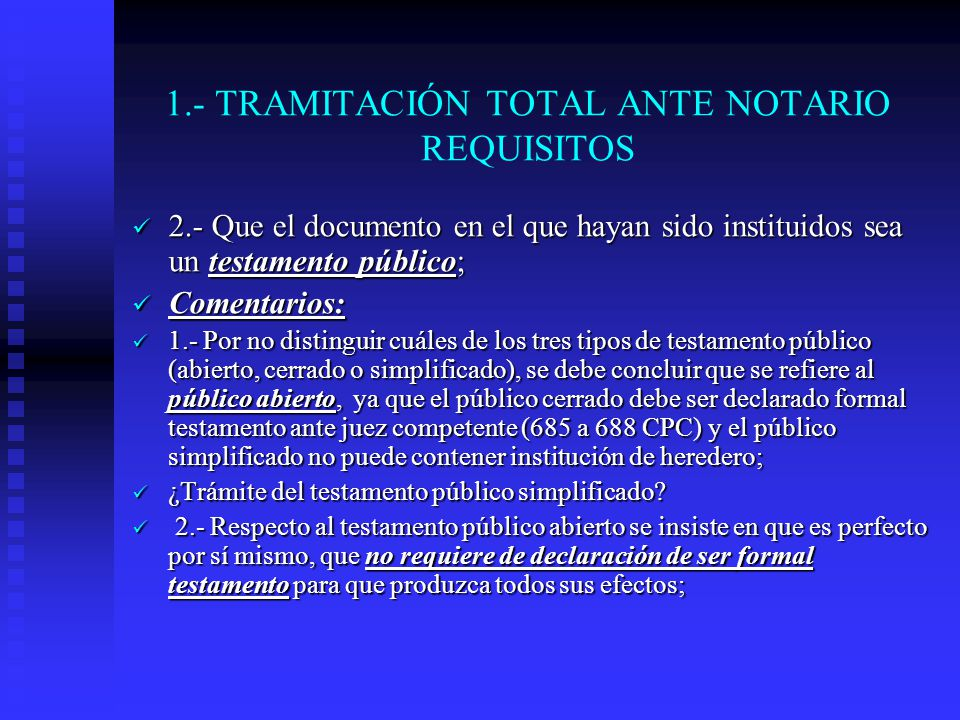 1.- TRAMITACIÓN TOTAL ANTE NOTARIO REQUISITOS 2.- Que el documento en el que hayan sido instituidos sea un testamento público; 2.- Que el documento en