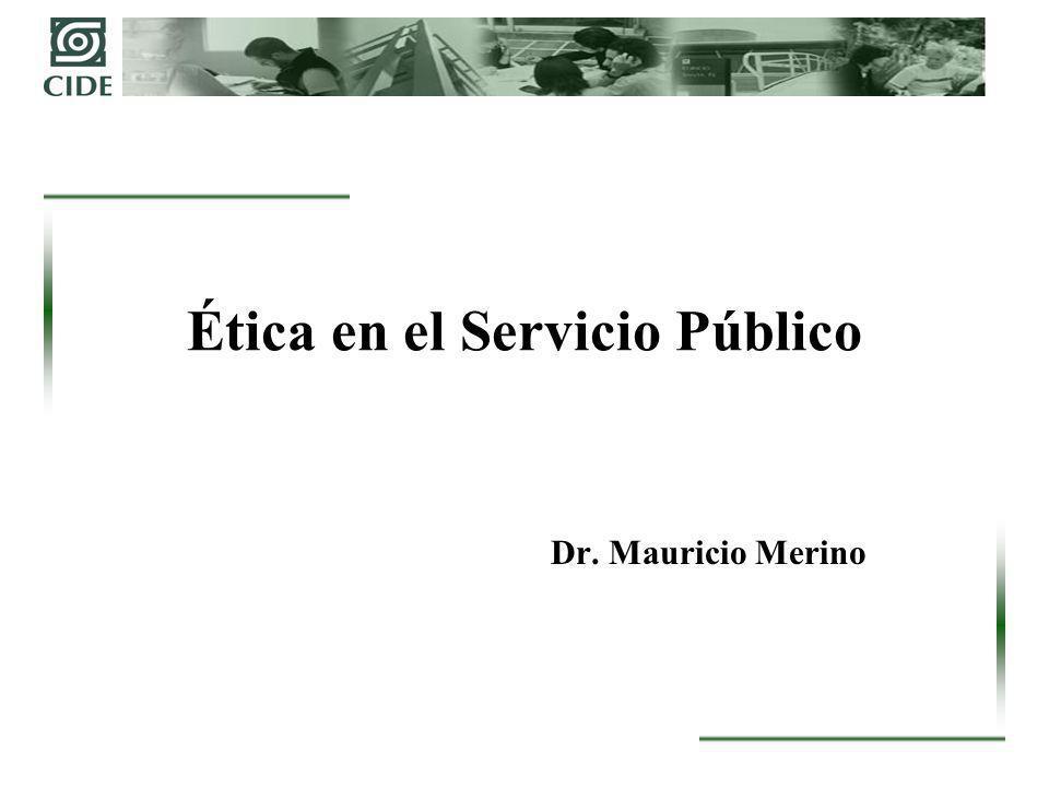 Ética en el Servicio Público Dr. Mauricio Merino