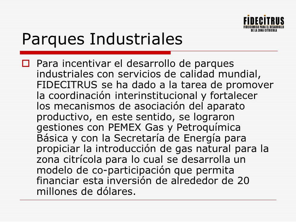 Parques Industriales Para incentivar el desarrollo de parques industriales con servicios de calidad mundial, FIDECITRUS se ha dado a la tarea de promo
