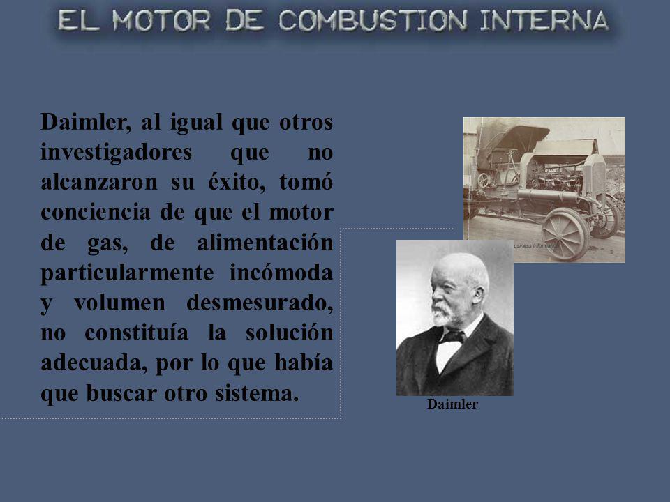 Daimler, al igual que otros investigadores que no alcanzaron su éxito, tomó conciencia de que el motor de gas, de alimentación particularmente incómod