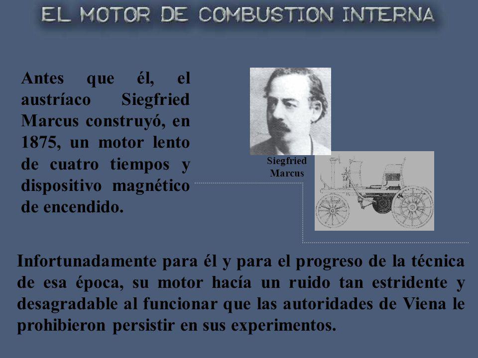 Antes que él, el austríaco Siegfried Marcus construyó, en 1875, un motor lento de cuatro tiempos y dispositivo magnético de encendido. Infortunadament