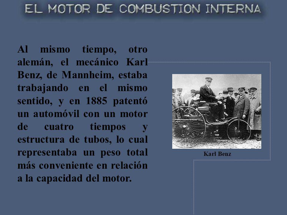 Al mismo tiempo, otro alemán, el mecánico Karl Benz, de Mannheim, estaba trabajando en el mismo sentido, y en 1885 patentó un automóvil con un motor d