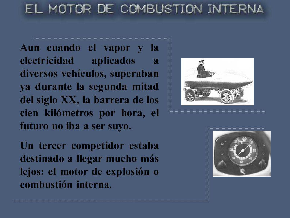 Aun cuando el vapor y la electricidad aplicados a diversos vehículos, superaban ya durante la segunda mitad del siglo XX, la barrera de los cien kilóm