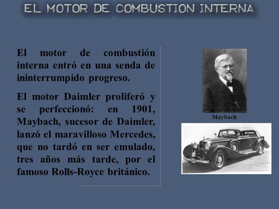 El motor de combustión interna entró en una senda de ininterrumpido progreso. El motor Daimler proliferó y se perfeccionó: en 1901, Maybach, sucesor d