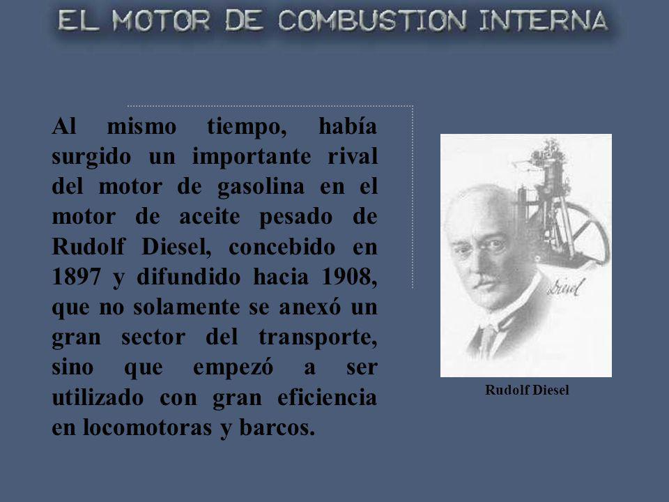 Al mismo tiempo, había surgido un importante rival del motor de gasolina en el motor de aceite pesado de Rudolf Diesel, concebido en 1897 y difundido