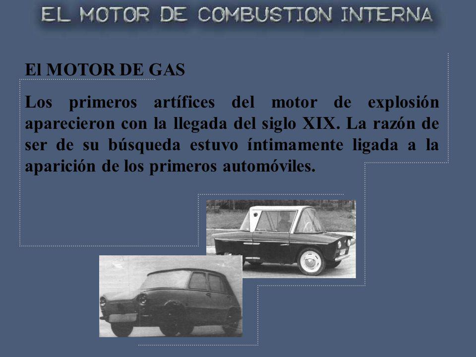 El MOTOR DE GAS Los primeros artífices del motor de explosión aparecieron con la llegada del siglo XIX. La razón de ser de su búsqueda estuvo íntimame