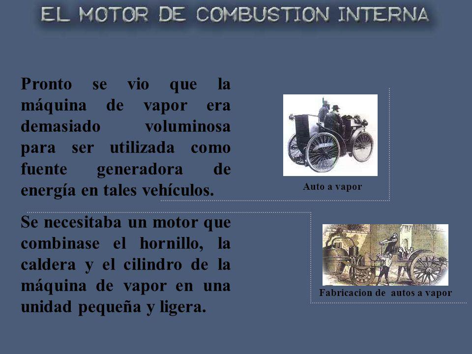Pronto se vio que la máquina de vapor era demasiado voluminosa para ser utilizada como fuente generadora de energía en tales vehículos. Se necesitaba