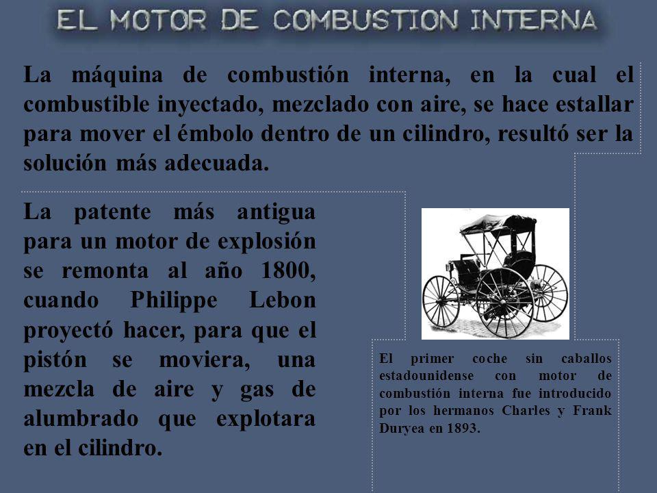 La máquina de combustión interna, en la cual el combustible inyectado, mezclado con aire, se hace estallar para mover el émbolo dentro de un cilindro,