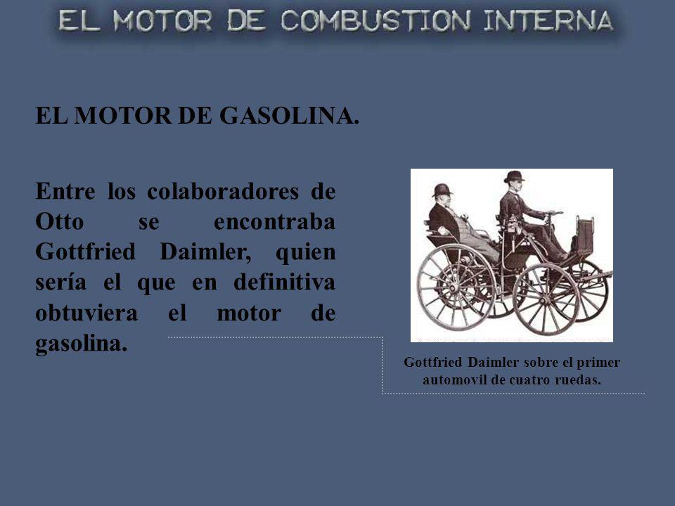 EL MOTOR DE GASOLINA. Gottfried Daimler sobre el primer automovil de cuatro ruedas. Entre los colaboradores de Otto se encontraba Gottfried Daimler, q