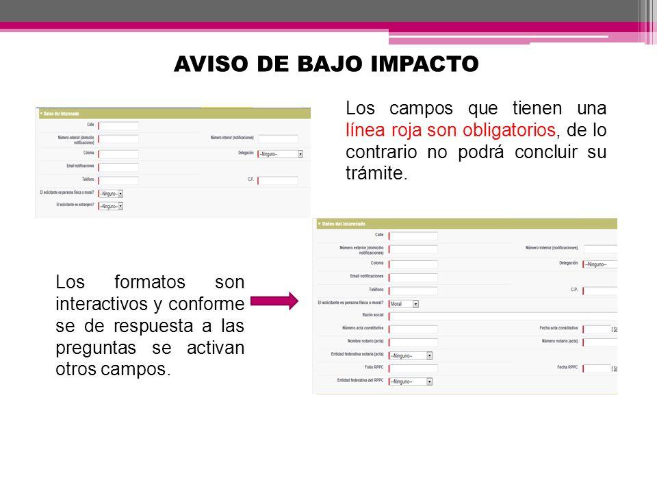 AVISO DE BAJO IMPACTO Los formatos son interactivos y conforme se de respuesta a las preguntas se activan otros campos. Los campos que tienen una líne